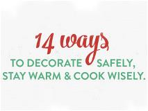 14 ways to decorate safely, stay warm & cook wisely.